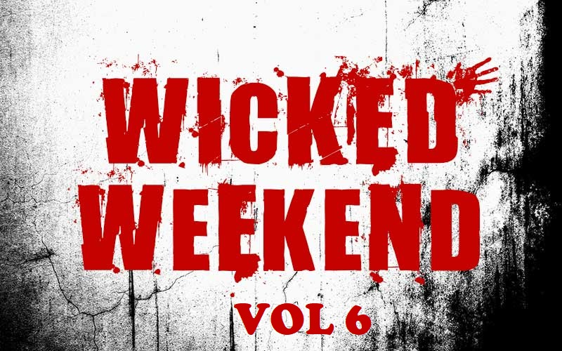 Wicked Weekend Vol 6